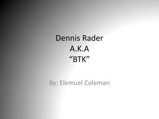"Dennis Rader A.K.A  ""BTK"""