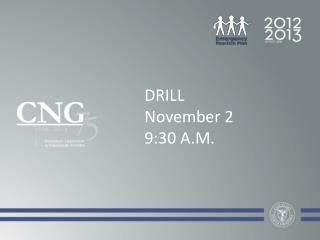 DRILL November 2 9:30 A.M.