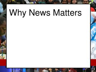 Why News Matters