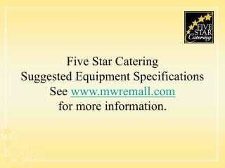 Five Star Catering  Suggested Equipment Specifications See mwremall  for more information.