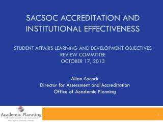 Allan Aycock Director for Assessment and Accreditation Office of Academic Planning