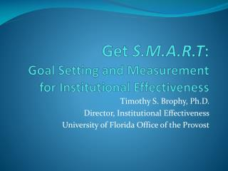 Get  S.M.A.R.T :  Goal  Setting and Measurement for Institutional Effectiveness