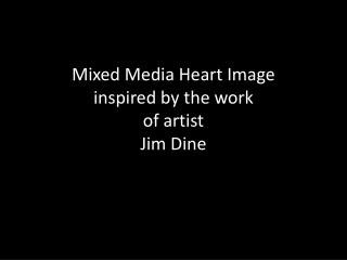 Mixed Media Heart Image inspired by the work of artist  Jim Dine