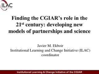 Finding the CGIAR's role in the 21 st  century: developing new models of partnerships and science