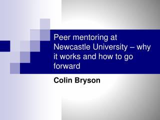 Peer mentoring at Newcastle University � why it works and how to go forward
