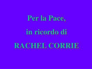 Per la Pace, in ricordo di  RACHEL CORRIE