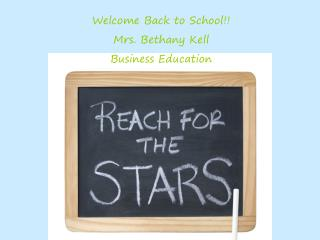 Welcome Back to School!! Mrs. Bethany Kell Business Education