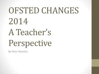 OFSTED CHANGES  2014 A Teacher�s Perspective