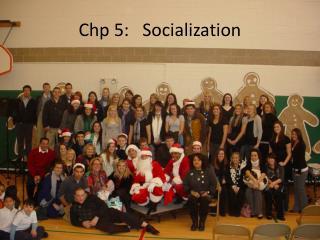 Chp 5:   Socialization