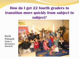 How do I get 22 fourth graders to transition more quickly from subject to subject?