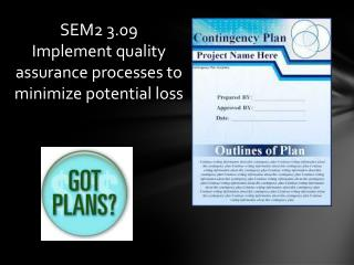 SEM2 3.09  Implement  quality assurance processes to minimize potential loss