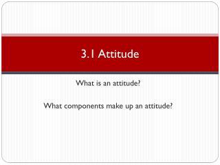 3 .1 Attitude