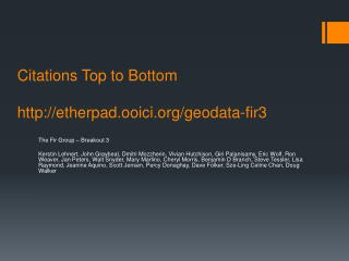 Citations Top to Bottom  http :// etherpad.ooici /geodata-fir3