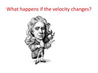 What happens if the velocity changes?
