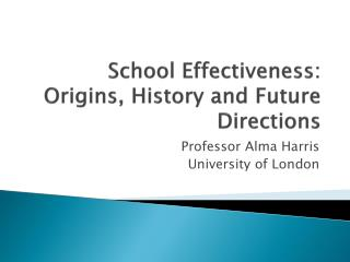 School Effectiveness: Origins, History and Future Directions