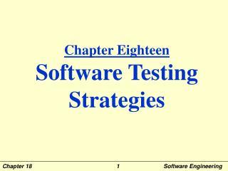 Chapter Eighteen Software Testing Strategies