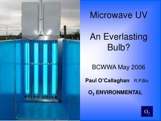Microwave UV An Everlasting  Bulb? BCWWA May 2006
