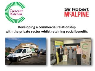 Developing a commercial relationship  with the private sector whilst retaining social benefits