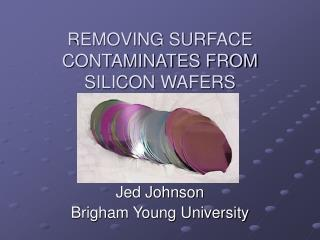 REMOVING SURFACE CONTAMINATES FROM SILICON WAFERS