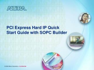 PCI Express Hard IP Quick Start Guide with SOPC Builder