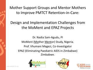 Dr. Nadia Sam-Agudu, PI MoMent ( Mo ther  Ment or) Study, Nigeria.