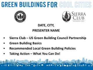 DATE, CITY,  PRESENTER NAME Sierra Club – US Green Building Council Partnership