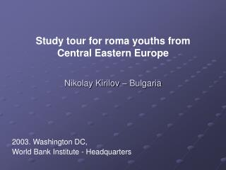 Study tour for roma youths from  Central Eastern Europe Nikolay Kirilov � Bulgaria