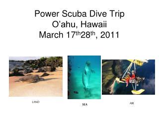 Power Scuba Dive Trip O'ahu, Hawaii March 17 th 28 th , 2011
