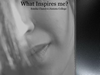 What Inspires me?