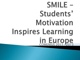SMILE �  Student s�  Motivation Inspires Learning in Europe