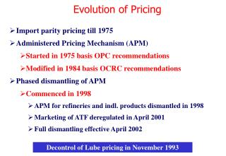 Import parity pricing till 1975 Administered Pricing Mechanism (APM)