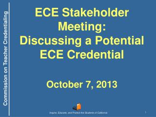 ECE Stakeholder Meeting:  Discussing a Potential ECE Credential October 7, 2013
