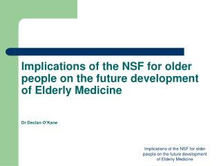Implications of the NSF for older people on the future development of Elderly Medicine   Dr Declan O Kane