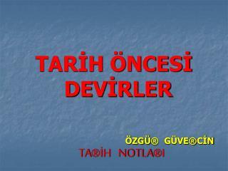 TARIH  NCESI DEVIRLER