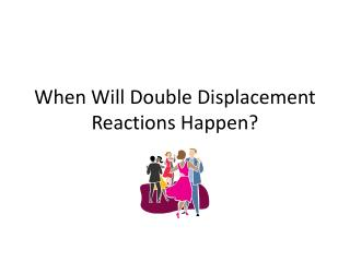 When Will Double Displacement Reactions Happen?
