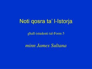 Noti qosra ta  l-Istorja  ghall-istudenti tal-Form 5  minn James Sultana