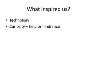 What inspired us?