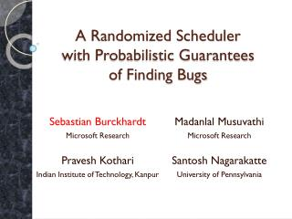 A Randomized Scheduler  with Probabilistic Guarantees  of Finding Bugs