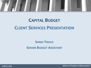 Capital Budget  Client Services Presentation Sandi  Triggs Senior Budget Assistant