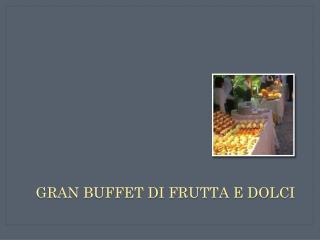 Gran Buffet di frutta e dolci