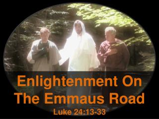 Enlightenment On   The Emmaus Road Luke 24:13-33