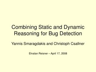 Combining Static and Dynamic Reasoning for Bug Detection