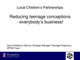 Local Children's Partnerships Reducing teenage conceptions - everybody's business!