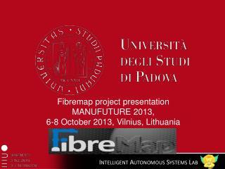 Fibremap  project  presentation MANUFUTURE  2013,  6-8  October  2013, Vilnius, Lithuania