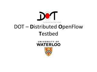 DOT –  D istributed  O penFlow T estbed