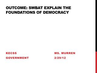 Outcome: SWBAT explain the foundations of democracy