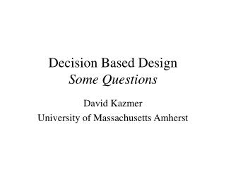 Decision Based Design Some Questions