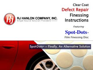 Clear Coat  Defect Repair Finessing  Instructions  Featuring Spot-Dots ™ Film Finessing Disc