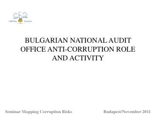BULGARIAN NATIONAL AUDIT OFFICE ANTI-CORRUPTION ROLE AND ACTIVITY