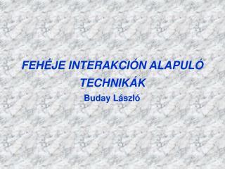 FEH JE INTERAKCI N ALAPUL  TECHNIK K Buday L szl